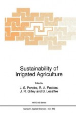 Sustainability of Irrigated Agriculture - L.S. Pereira, R.A. Feddes, J.R. Gilley, B. Lesaffre