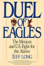 Duel of Eagles: The Mexican and U.S. Fight for the Alamo - Jeff Long