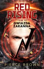 Red Rising. Tom 3. Gwiazda zaranna - Pierce Brown, Małgorzata Koczańska