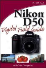 Nikon D50 Digital Field Guide - David D. Busch