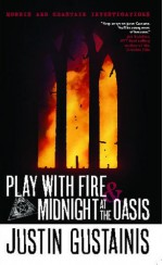Play with Fire & Midnight at the Oasis - Justin Gustainis
