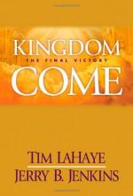 Kingdom Come: The Final Victory - Tim LaHaye, Jerry B. Jenkins