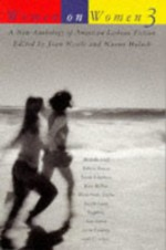 Women on Women 3: A New Anthology of American Lesbian Fiction - Joan Nestle, Leslie Feinberg, Ann Imbrie, Melanie Kay, Lu Vickers, Sheila Ortiz Taylor, Clover L. Cannady, Lucy Jane Bledsoe, Catherine Lewis, Hilary Mullins, Rebecca Brown, Linda Smukler, Sarah Lane, Mary Beth Caschetta, Leslie Pietrzyk, Minnie Bruce Pratt, Sapphire, Cy