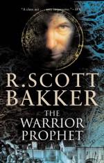 The Warrior Prophet - R. Scott Bakker