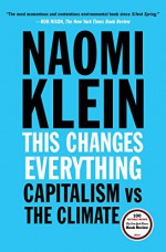 This Changes Everything: Capitalism vs. The Climate - Naomi Klein