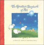 The Greatest Shepherd of All: A Really Woolly Christmas Story - Holley Gerth