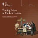 Turning Points in Modern History - The Great Courses, The Great Courses, Professor Vejas Gabriel Liulevicius