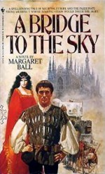 A Bridge to the Sky - Margaret Ball