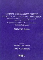 Corporations, Other Limited Liability Entities and Partnerships: Statutory and Documentary Supplement, 2012-2013 - Thomas Lee Hazen, Jerry W. Markham