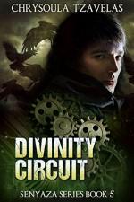 Divinity Circuit (Senyaza Series Book 5) - Chrysoula Tzavelas