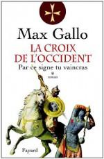 La Croix de l'Occident, tome 1:Par ce signe, tu vaincras (Littérature Française) (French Edition) - Max Gallo