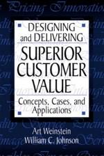 Designing and Delivering Superior Customer Value - Art Weinstein, William C. Johnson