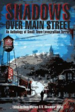 Shadows Over Main Street - Doug Murano, D. Alexander Ward, Ramsey Campbell, Gary A. Braunbeck, Chesya Burke, James Chambers, Tim Curran, T. Fox Dunham, Brian Hodge, Kevin Lucia, Adrian Ludens, Josh Malerman, Nick Mamatas, Rena Mason, Lisa Morton, Aaron Polson, Mary SanGiovanni, Lucy A. Snyder, Camer