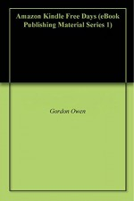 Amazon Kindle Free Days (eBook Publishing Material Series 1) - Gordon Owen