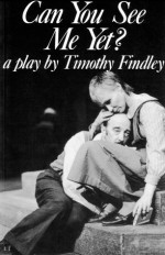 Can You See Me Yet? - Timothy Findley