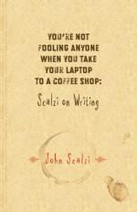 You're Not Fooling Anyone When You Take Your Laptop to a Coffee Shop: Scalzi on Writing - John Scalzi