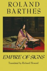 Empire of Signs - Roland Barthes, Richard Howard