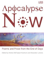 Apocalypse Now: Poems and Prose from the End of Days - Charles Martin, Joyce Carol Oates, Kelly Link, Paolo Bacigalupi, Brian Evenson, Simone Muench, Pinckney Benedict, Maggie Smith, Jeffrey Schultz, T.R. Hummer, Kevin Prufer, Rodney Jones, Davis McCombs, Judy Jordan, Ed Pavlić, Wayne Miller, Darcie Dennigan, Catherine Pierce