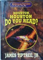 Houston, Houston, Do You Read? - James Tiptree Jr.