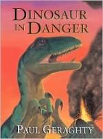 Dinosaur In Danger - Paul Geraghty
