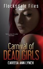 Carnival of Dead Girls (Flocksdale Files Book 3) - Carissa Ann Lynch