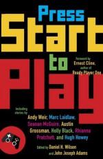 Press Start to Play - John Joseph Adams, Daniel H. Wilson
