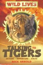 Talking To Tigers - Nick Arnold