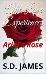 The Love Experiences: Ariel's Rose - S.D. JAMES