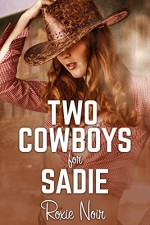 Two Cowboys for Sadie (An MMF Bisexual Menage Threesome) (Short Sizzlers: MMF Book 1) - Roxie Noir