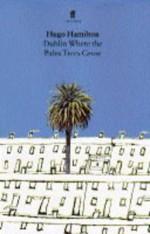 Dublin Where The Palm Trees Grow - Hugo Hamilton