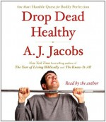 By A. J. Jacobs(A)/A. J. Jacobs(N):Drop Dead Healthy: One Man's Humble Quest for Bodily Perfection [AUDIOBOOK] (Books on Tape) [AUDIO CD] - A. J. Jacobs