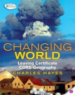 Changing World: Leaving Certificate Core Geography - Charles Hayes