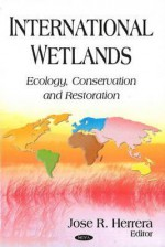 International Wetlands: Ecology, Conservation, and Restoration - Jose R. Herrera