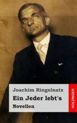Ein Jeder Lebt's: Novellen - Joachim Ringelnatz
