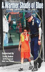 A Warmer Shade Of Blue: Stories About Good Things Cops Do - Scott Baker, Tom Philbin