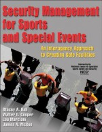 Security Management for Sports and Special Events: An Interagency Approach to Creating Safe Facilities - Stacey Hall, Walter Cooper, Lou Marciani, Jim McGee