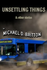 Unsettling Things - Michael D. Britton