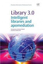 Library 3.0: Intelligent libraries and apomediation - Tom Kwanya, Christine Stilwell, Peter Underwood
