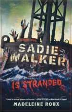 Sadie Walker Is Stranded: A Zombie Novel - Madeleine Roux
