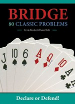 Bridge: 80 Classic Problems: Declare or Defend! - Erwin Brecher, Danny Roth