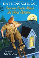 Francine Poulet Meets the Ghost Raccoon: Tales from Deckawoo Drive, Volume Two - Chris Van Dusen, Kate DiCamillo