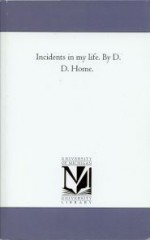 Incidents in My Life - Daniel Dunglas Home