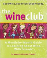 The Wine Club: A Month-By-Month Guide to Learning about Wine with Friends - Maureen Christian Petrosky, Tricia Laning