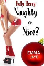 Holly Berry (Naughty or Nice? #1) - Emma Jaye