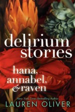 Delirium Stories: Hana, Annabel, and Raven - Lauren Oliver