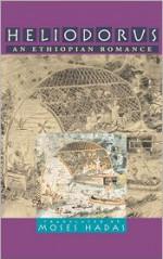 Heliodorus: An Ethiopian Romance - Moses Hadas, Heliodorus of Emesa