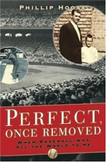 Perfect, Once Removed: When Baseball Was All the World to Me - Phillip M. Hoose