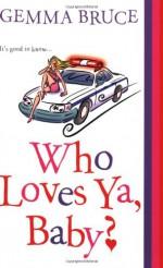 Who Loves Ya, Baby? - Gemma Bruce