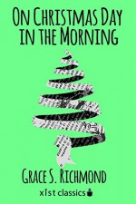 On Christmas Day in the Morning (Xist Classics) - Grace S. Richmond