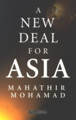 A New Deal for Asia - Mahathir Mohamad, مهاتير محمد
